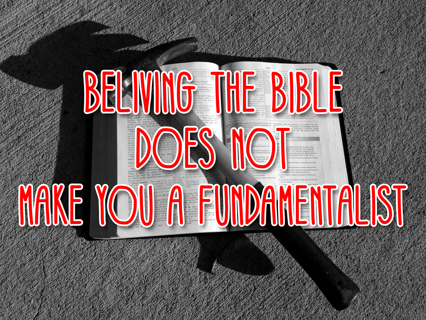 Believing the Bible Does Not Make You A Fundamentalist