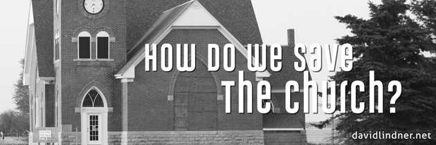 How Do We Save The Church?