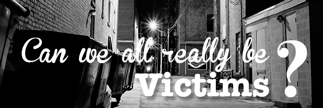 Can We All Really Be Victims?