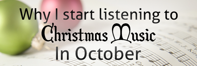 Why I Start Listening To Christmas Music In October
