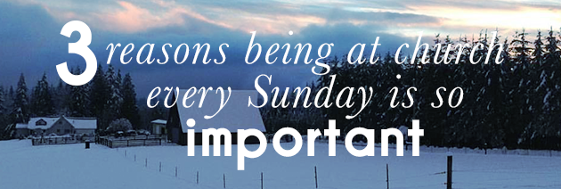 3 Reasons Being At Church Every Sunday Is So Important