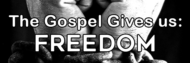 The Gospel Gives Us: Freedom