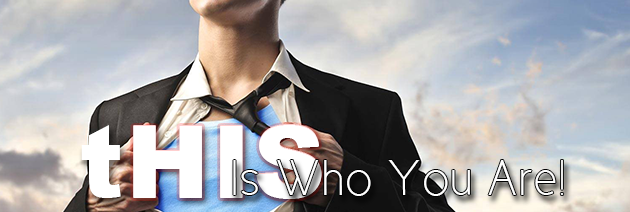 tHIS Is Who You Are!