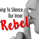 Learning to silence our rebel voice.