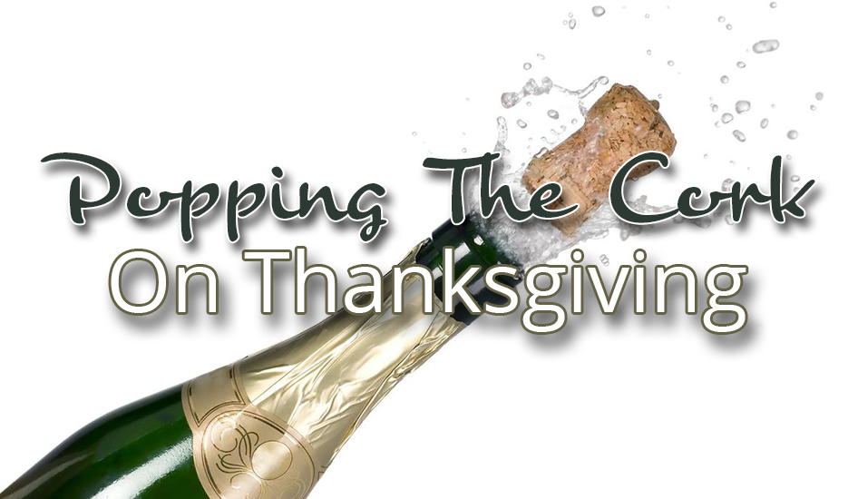 Popping The Cork On Thanksgiving