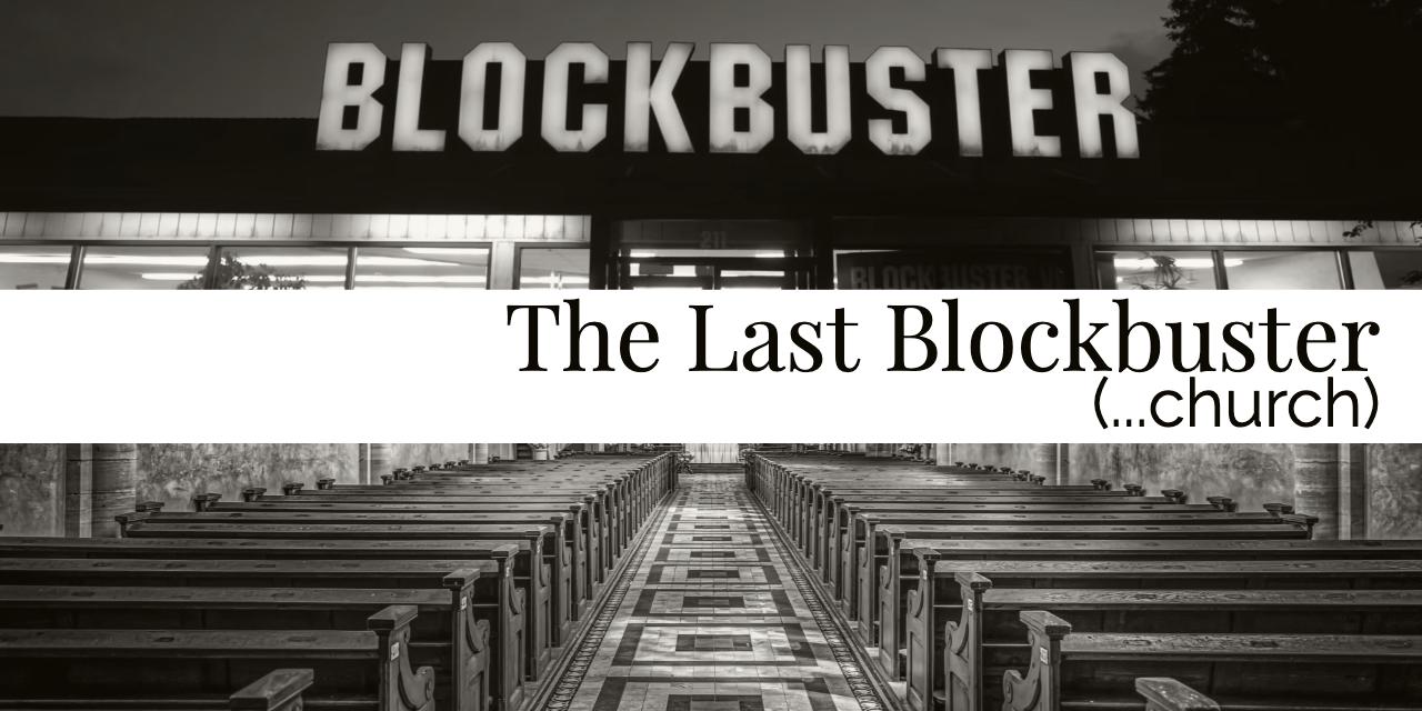 The Last Blockbuster (church)