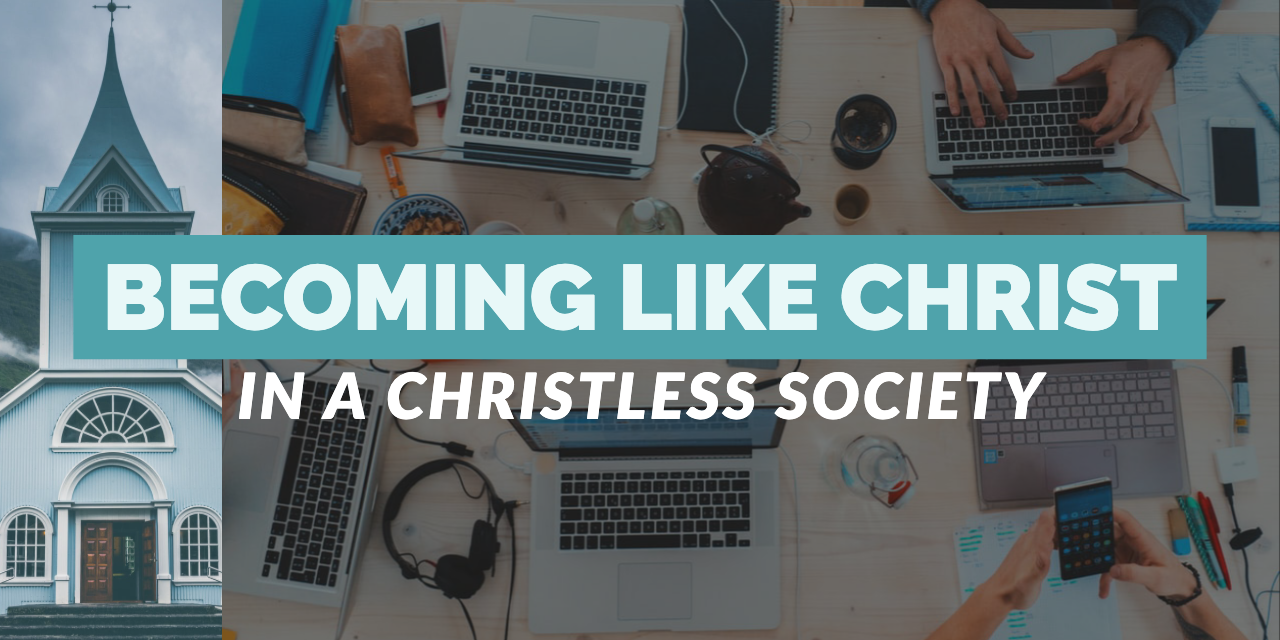 Becoming Like Christ in a Christ-less World: Why I do what I do and how you can help.