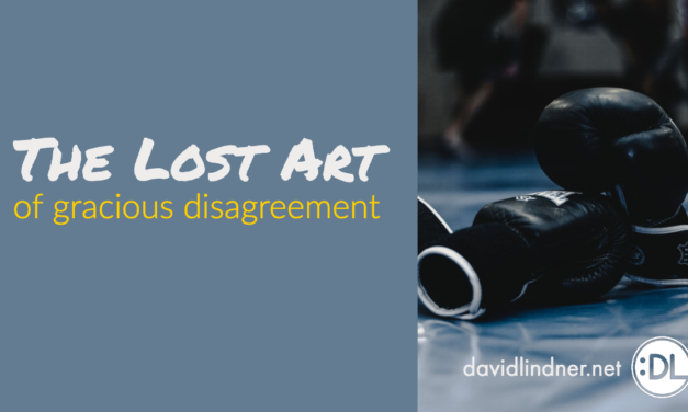 The Lost Art of Gracious Disagreement And 5 Keys to Getting it Back