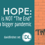 Hope: This Is Not The End (The Bigger Pandemic Happening right now is…)