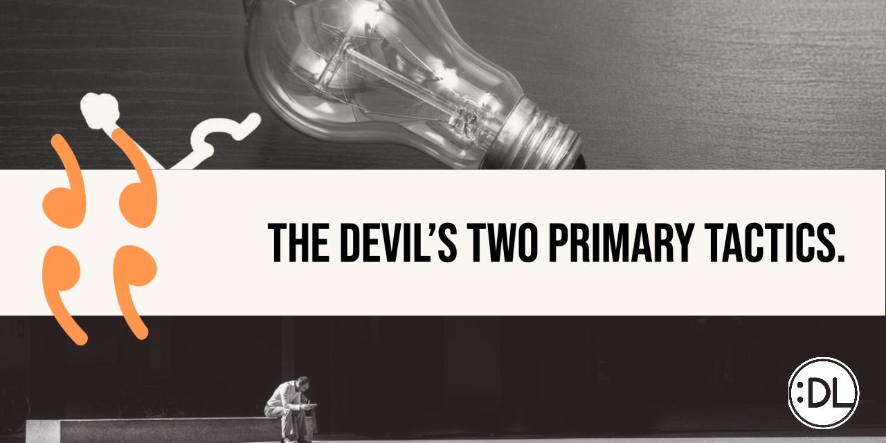 The Devil's Two Primary Tactics