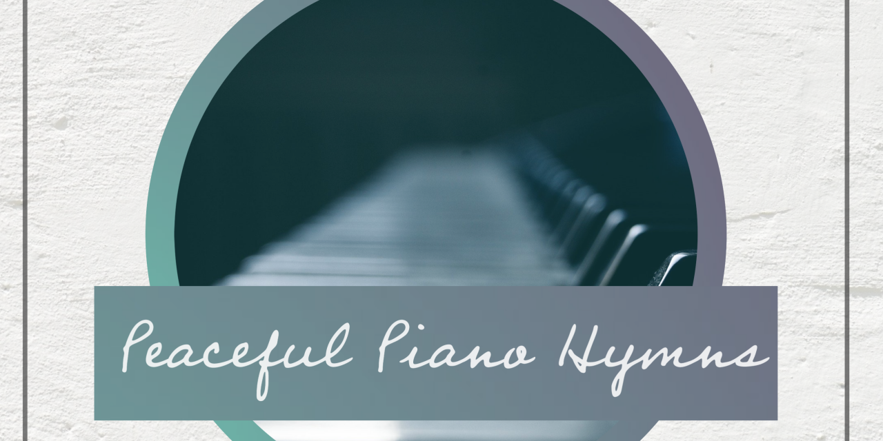 I Know Whom I Have Believed, Peaceful Piano Hymns