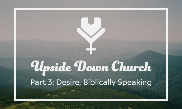 Upside Down Church, Part 3: Desire, Biblically Speaking