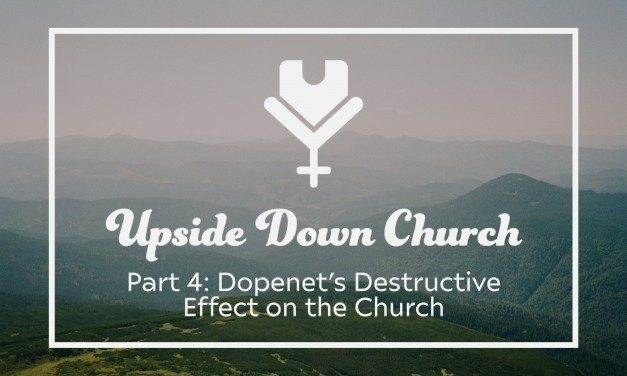Upside Down Church, Part 4: Dopenet's Destructive Effect on the Church