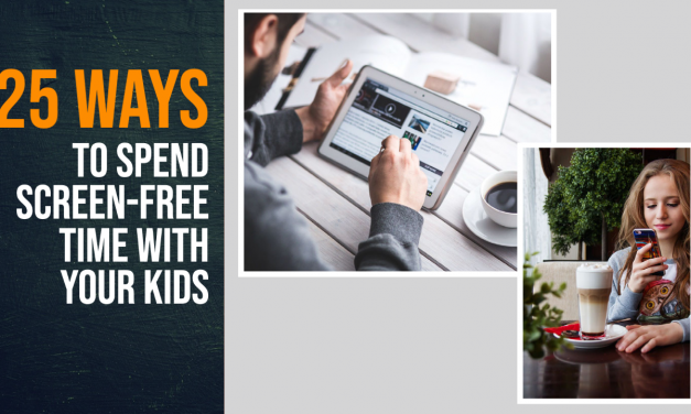 25 Things you can do to spend Screen Free Time With Your Kids