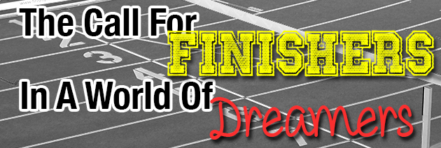 The Call for Finishers in a world of Dreamers