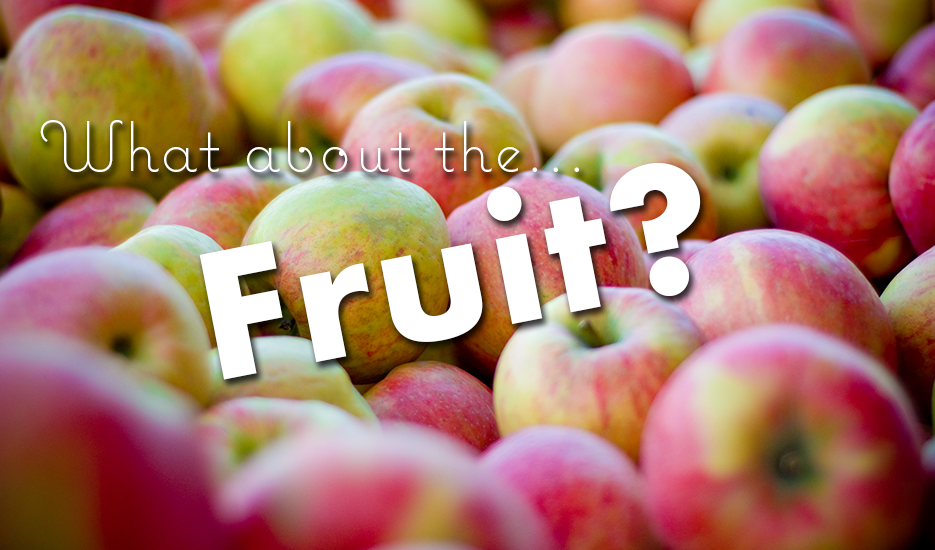 What about the fruit?