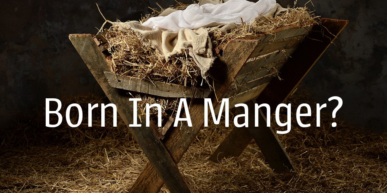 Why Was Jesus Born In A Manger?