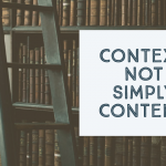Context, Not Simply Content