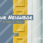 Your Neighbor Is Not A Villain