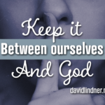 Keep It Between Yourself And God