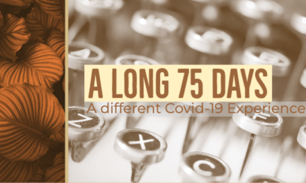 A long 75 days. (A different Covid-19 experience)