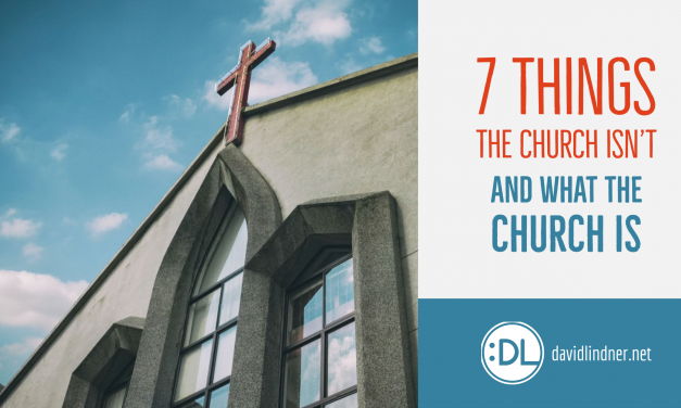 Seven Things the Church isn't and what the church is.
