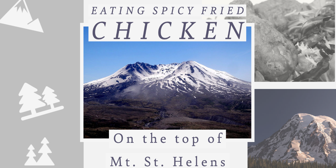Eating Spicy Fried Chicken On The Top of Mt. St. Helens
