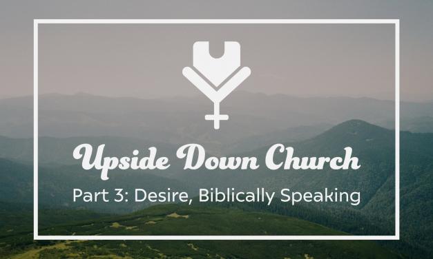 Upside Down Church, Part 3: Desire, Biblically Speaking