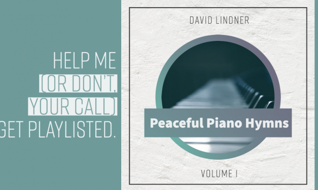 "Help me get playlisted with ""Peaceful Piano Hymns"""