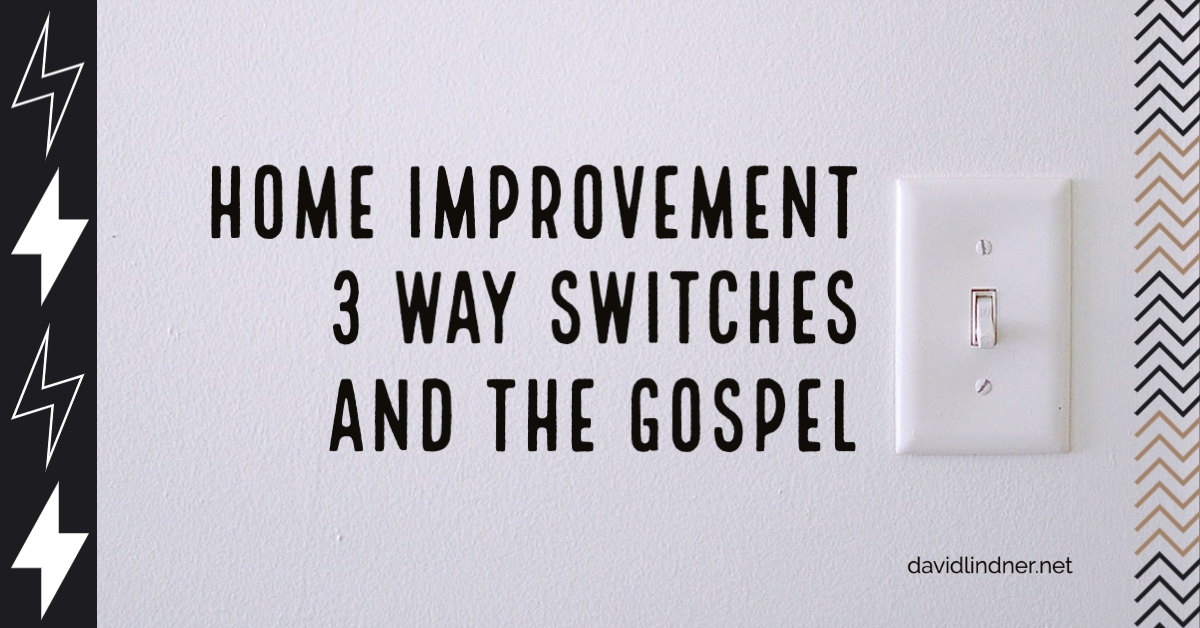 Home Improvement, 3 way switches and the Gospel